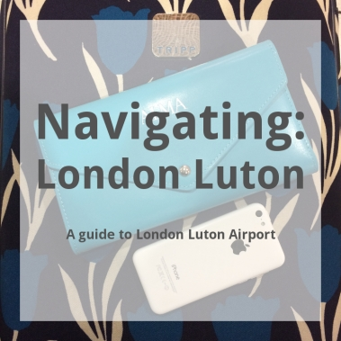 london luton airport, travel guide, navigating series, amii at thirty