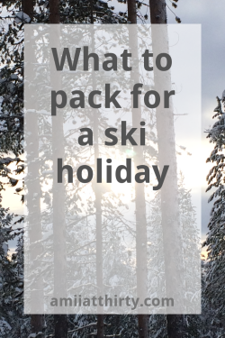 what to pack for a ski holiday, amii at thirty, snowboarding, half term, winter break